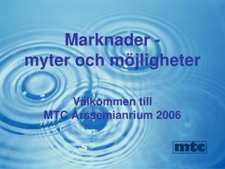 Marknader - myter och möjligheter Välkommen till  MTC Årssemianrium 2006