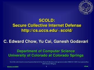 SCOLD:  Secure Collective Internet Defense cs.uccs/~scold/