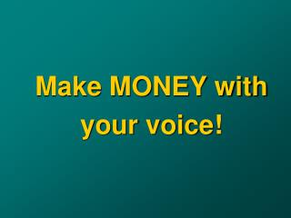Make MONEY with your voice!