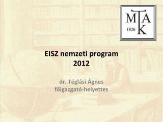 EISZ nemzeti program 2012 dr. Téglási Ágnes főigazgató-helyettes