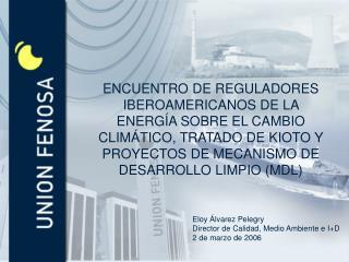 Eloy Álvarez Pelegry Director de Calidad, Medio Ambiente e I+D 2 de marzo de 2006