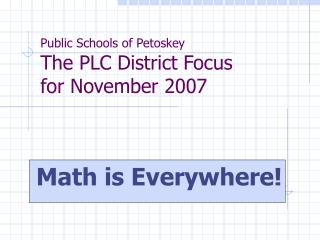 Public Schools of Petoskey The PLC District Focus  for November 2007