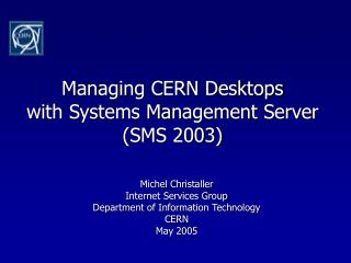 Managing CERN Desktops  with Systems Management Server  (SMS 2003)