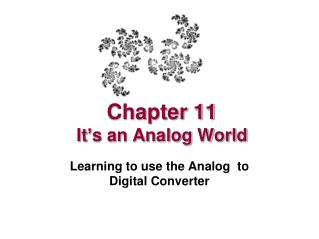 Chapter 11  It ' s an Analog World