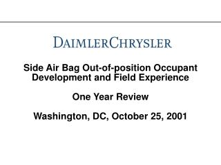 Side Air Bag Out-of-position Occupant Development and Field Experience  One Year Review  Washington, DC, October 25, 200