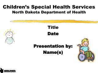 Children�s Special Health Services North Dakota Department of Health