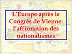 L Europe apr s le Congr s de Vienne: l affirmation des nationalismes