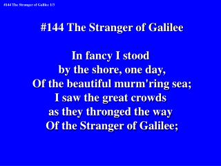 #144 The Stranger of Galilee In fancy I stood  by the shore, one day,