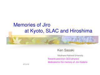 Memories of Jiro         at Kyoto, SLAC and Hiroshima