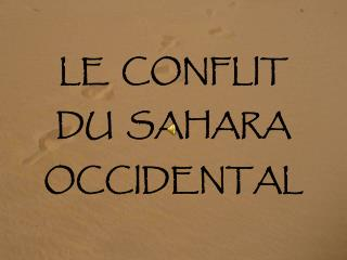 LE  CONFLIT DU  SAHARA OCCIDENTAL