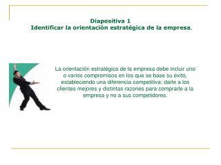 Diapositiva 1  Identificar la orientación estratégica de la empresa .