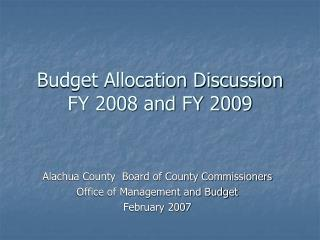 Budget Allocation Discussion FY 2008 and FY 2009