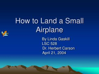 How to Land a Small Airplane