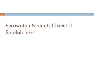 Perawatan  Neonatal  Esensial Setelah lahir