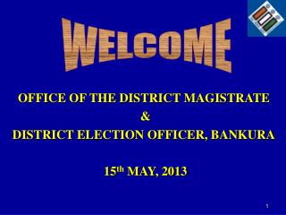 OFFICE OF THE DISTRICT MAGISTRATE  &  DISTRICT ELECTION OFFICER, BANKURA  15 th  MAY, 2013