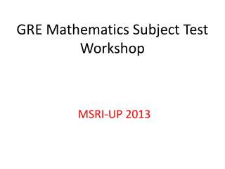 GRE Mathematics Subject Test Workshop