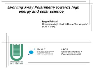 Evolving  X-ray  Polarimetry  towards high               energy  and solar science Sergio  Fabiani
