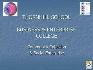 THORNHILL SCHOOL BUSINESS & ENTERPRISE COLLEGE