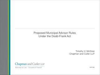 Proposed Municipal Advisor Rules Under the Dodd-Frank Act Timothy V. McGree Chapman and Cutler LLP