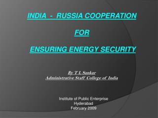 INDIA  -  RUSSIA COOPERATION FOR ENSURING ENERGY SECURITY By T L Sankar
