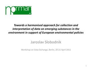 Jaroslav Slobodnik Workshop on Data Exchange, Berlin, 20-21 April 2011