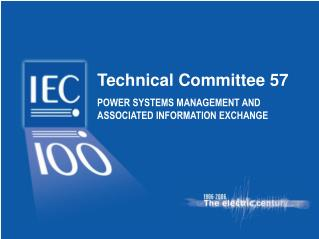 Technical Committee 57 POWER SYSTEMS MANAGEMENT AND ASSOCIATED INFORMATION EXCHANGE