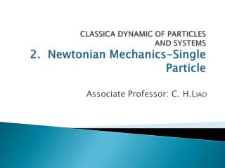 CLASSICA DYNAMIC OF  PARTICLES AND  SYSTEMS 2.  Newtonian Mechanics-Single Particle