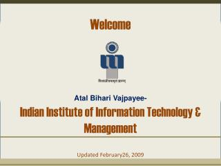 Welcome Atal Bihari  Vajpayee- Indian Institute of Information Technology & Management