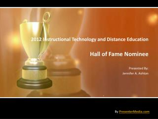 2012 Instructional Technology and Distance Education  Hall of Fame Nominee