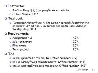 Instructor Ai-Chun Pang  逄愛君 ,  acpang@csie.ntu.tw Office Number: 417 Textbook