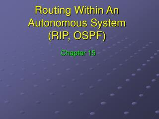 Routing Within An Autonomous System (RIP, OSPF)