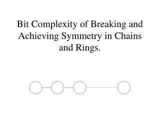 Bit Complexity of Breaking and Achieving Symmetry in Chains and Rings.