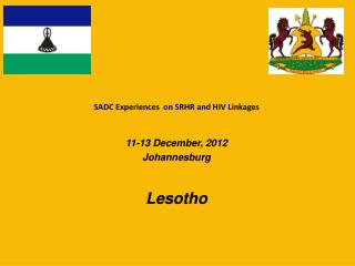 SADC Experiences  on SRHR  and HIV  Linkages 11-13 December, 2012 Johannesburg Lesotho