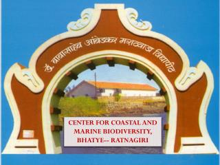 CENTER FOR COASTAL AND MARINE BIODIVERSITY, BHATYE-- RATNAGIRI