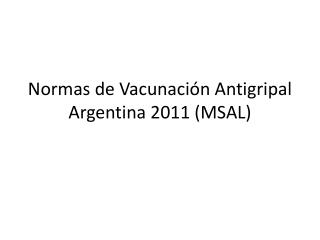 Normas de Vacunaci�n Antigripal Argentina 2011 (MSAL)