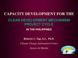 CAPACITY DEVELOPMENT FOR THE CLEAN DEVELOPMENT MECHANISM PROJECT CYCLE IN THE PHILIPPINES