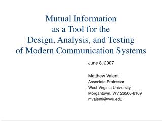 Mutual Information as a Tool for the Design, Analysis, and Testing of Modern Communication Systems