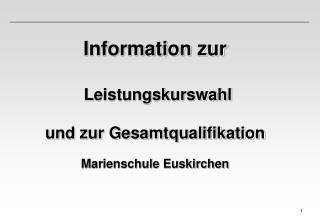 Information zur Leistungskurswahl und zur Gesamtqualifikation Marienschule Euskirchen