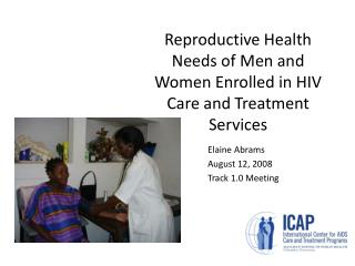 Reproductive Health Needs of Men and Women Enrolled in HIV Care and Treatment Services