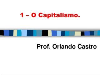 1 – O Capitalismo.