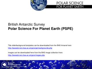 British Antarctic Survey Polar Science For Planet Earth (PSPE)