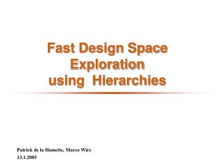 Fast Design Space Exploration  using  Hierarchies