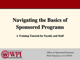 Navigating the Basics of Sponsored Programs A Training Tutorial for Faculty and Staff