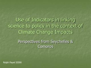 Use of Indicators in linking science to policy in the context of Climate Change Impacts