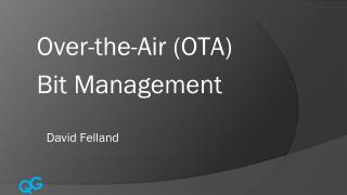 Over-the-Air (OTA)  Bit Management David Felland