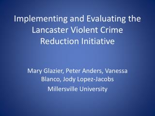 Implementing and Evaluating the Lancaster Violent Crime Reduction Initiative