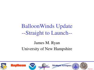 BalloonWinds Update --Straight to Launch--