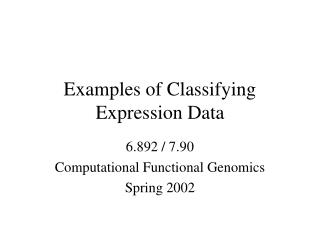 Examples of Classifying Expression Data
