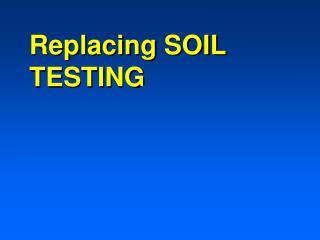 Replacing SOIL TESTING