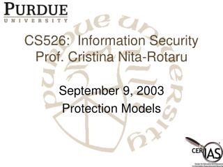 CS526:  Information Security Prof. Cristina Nita-Rotaru